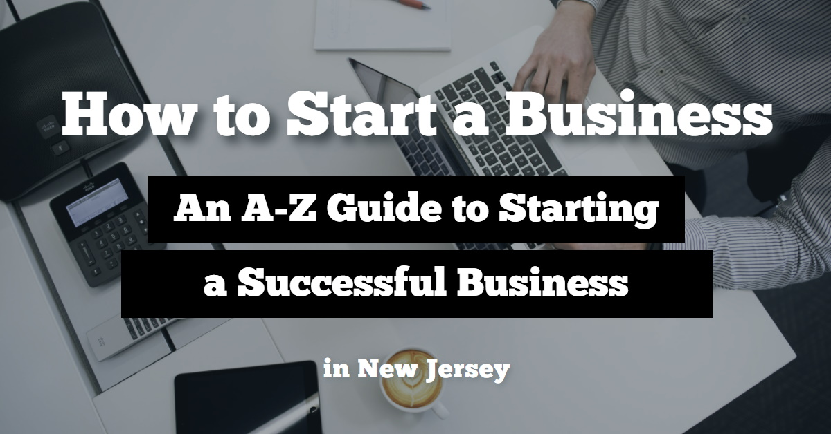 All Encompassing Guide to Starting a Business from Home in NJ