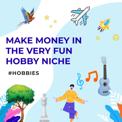 Hobbies are a great affiliate marketing niche