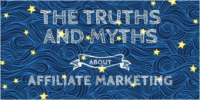 Here are the real truths and myths of affiliate about affiliate marketing